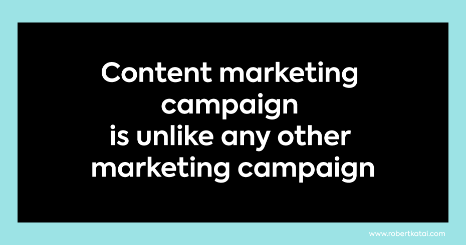 content marketing campaign is unlike any other marketing campaign