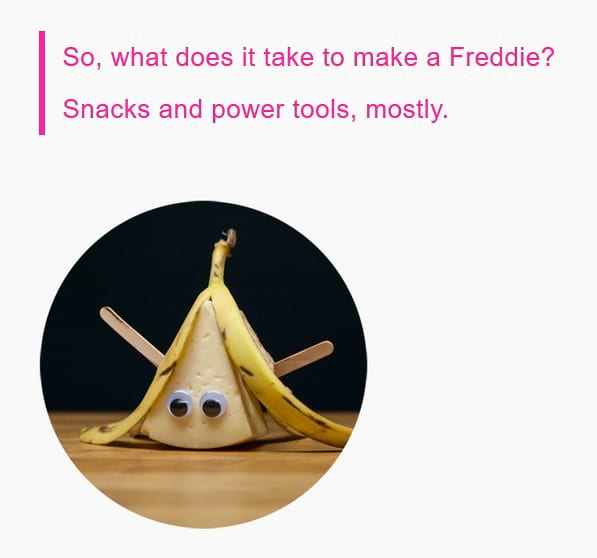 What does it take to make a Freddie
